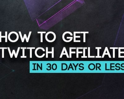 How to Get Twitch Affiliate in 30 Days or Less